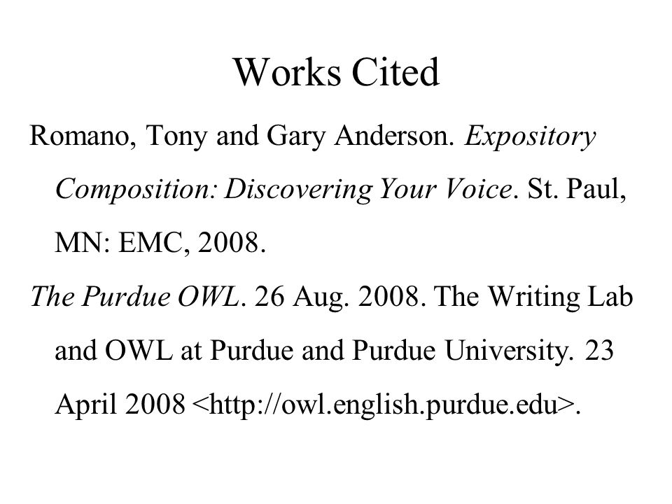 Works Cited Romano, Tony and Gary Anderson. Expository Composition: Discovering Your Voice. St. Paul, MN: EMC, 2008.