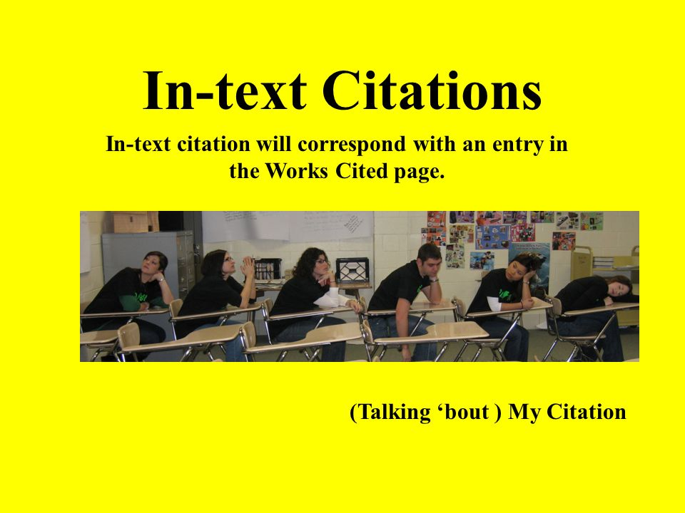 In-text Citations In-text citation will correspond with an entry in the Works Cited page.
