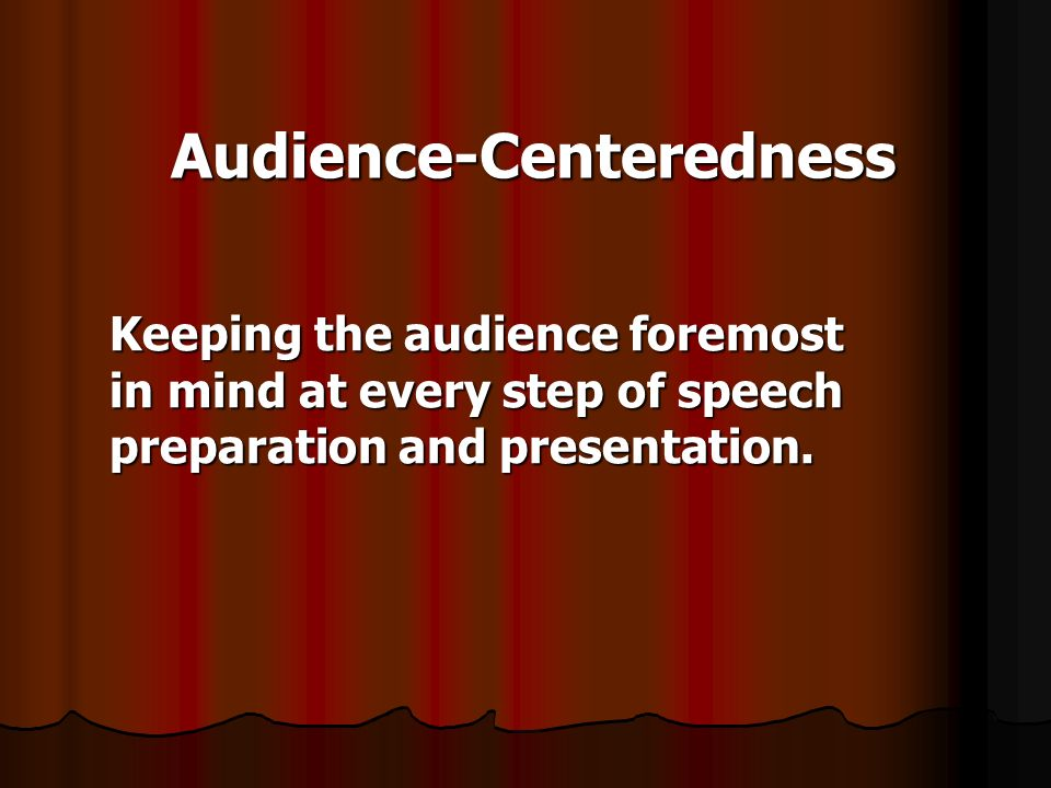 audience centered speakers concentrate most of their energies on