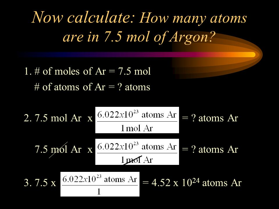 Now calculate: How many atoms are in 7.5 mol of Argon