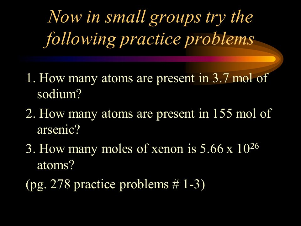 Now in small groups try the following practice problems