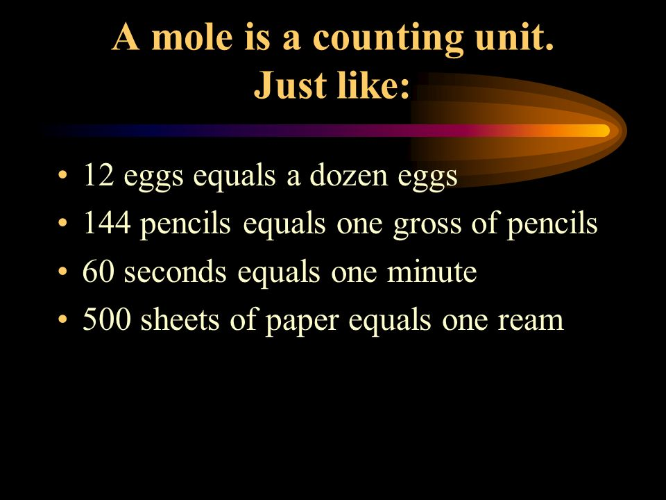 A mole is a counting unit. Just like: