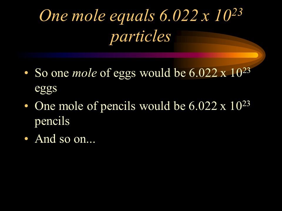 One mole equals 6.022 x 1023 particles