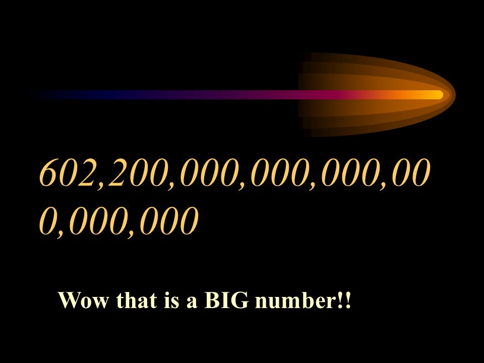602,200,000,000,000,000,000,000 Wow that is a BIG number!!