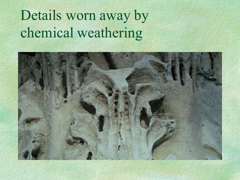 Details worn away by chemical weathering