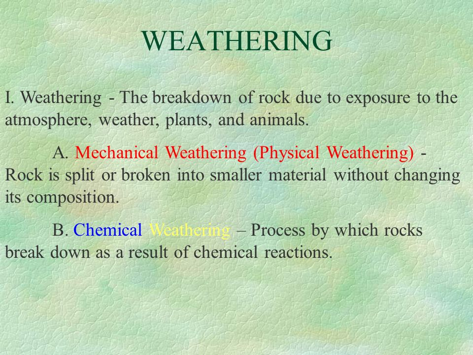 WEATHERING I. Weathering - The breakdown of rock due to exposure to the atmosphere, weather, plants, and animals.