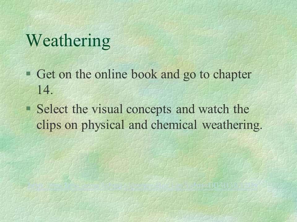 Weathering Get on the online book and go to chapter 14.