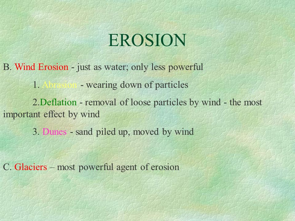 EROSION B. Wind Erosion - just as water; only less powerful