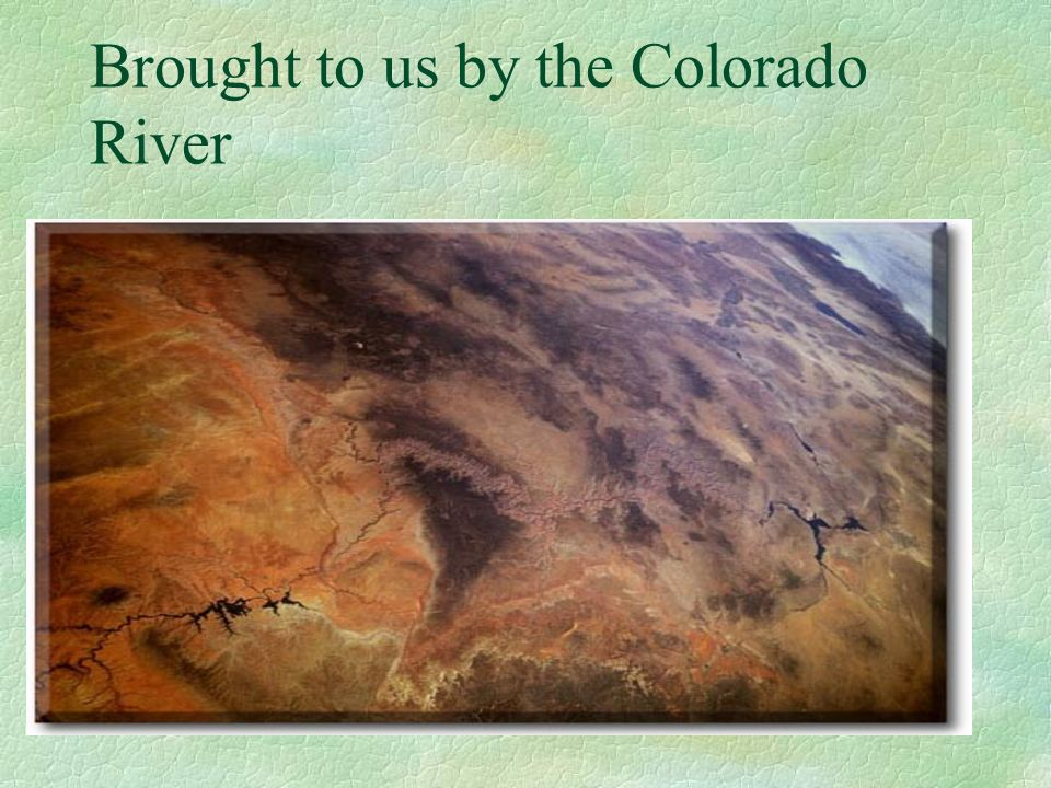 Brought to us by the Colorado River