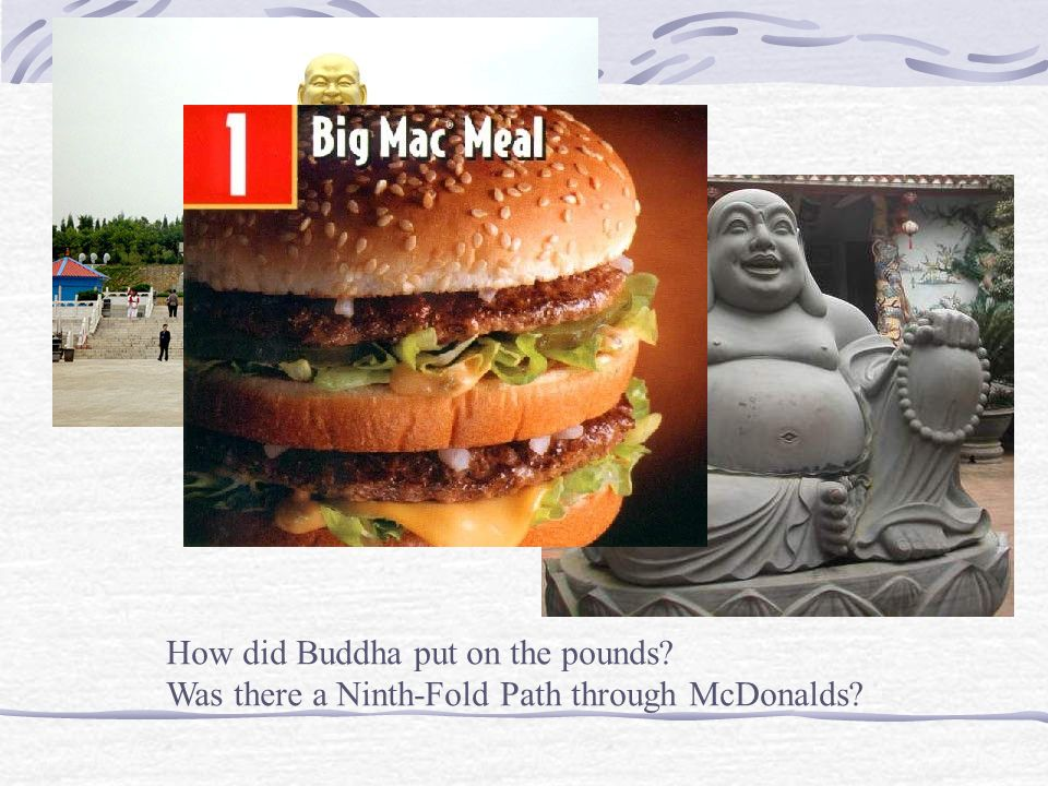 How did Buddha put on the pounds