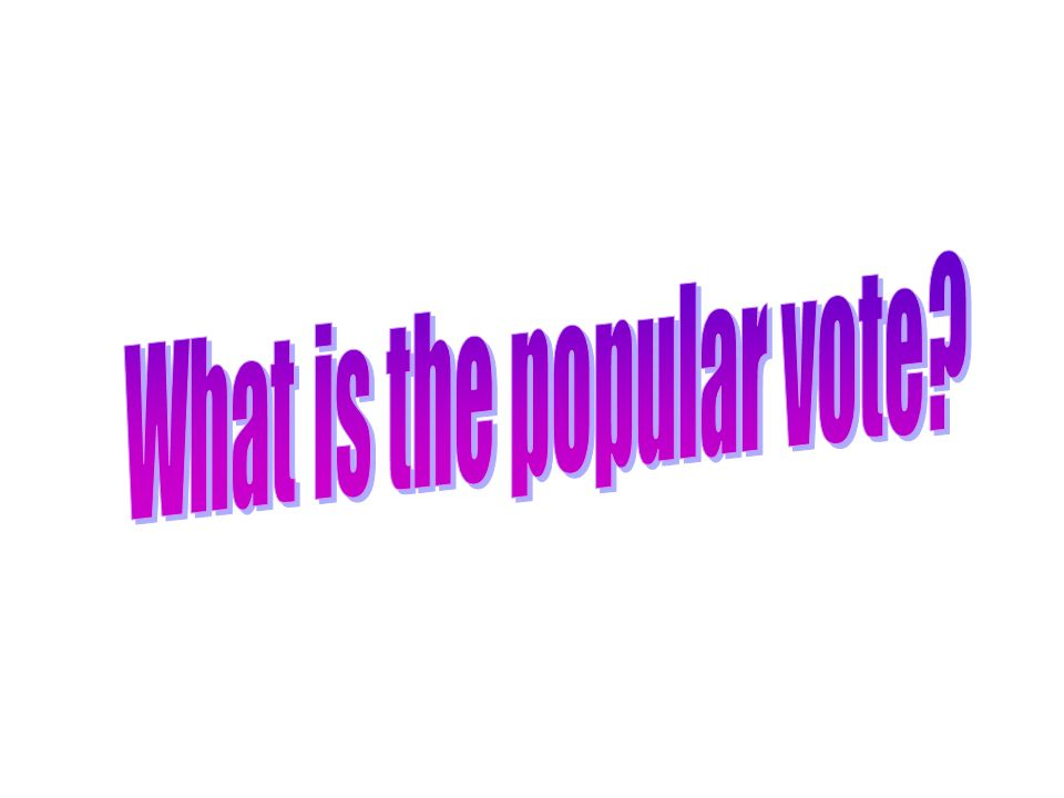 What is the popular vote