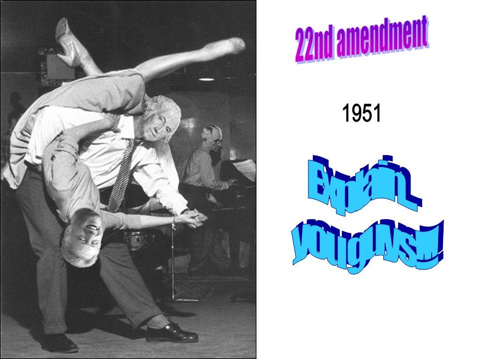 22nd amendment 1951 Explain... you guys!!!