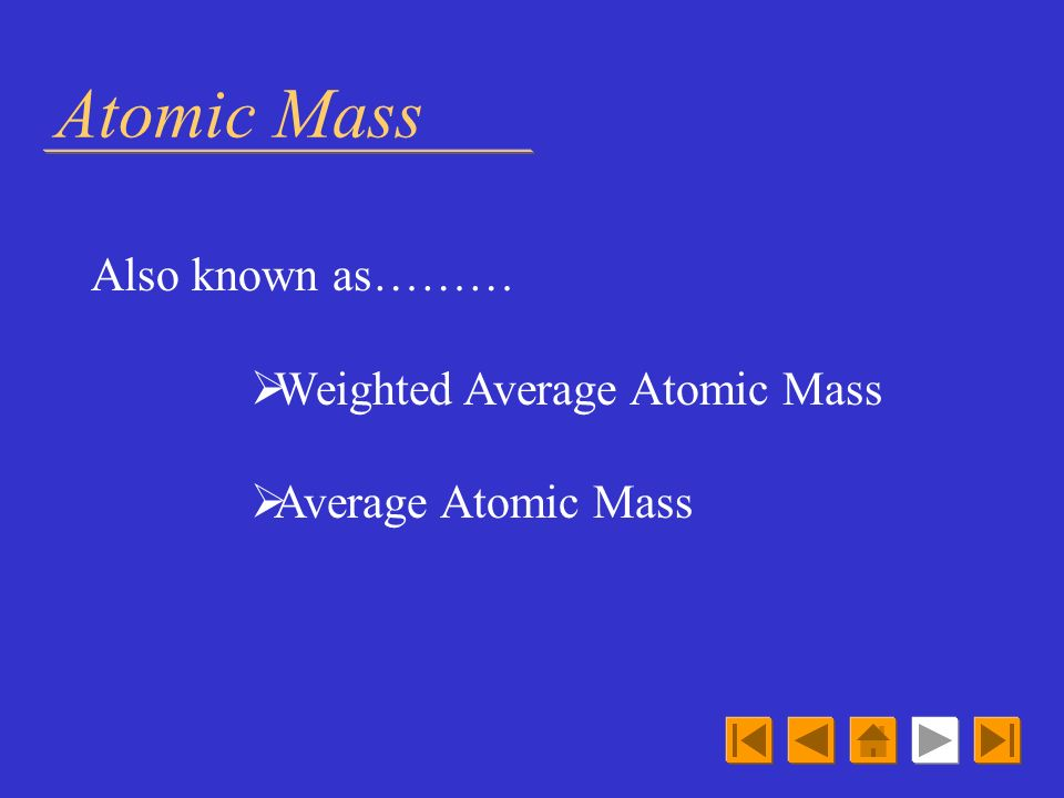 Atomic Mass Also known as……… Weighted Average Atomic Mass