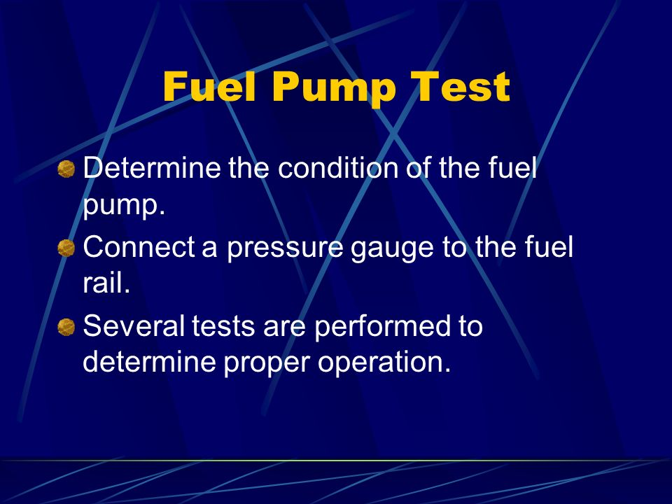 Fuel Pump Test Determine the condition of the fuel pump.