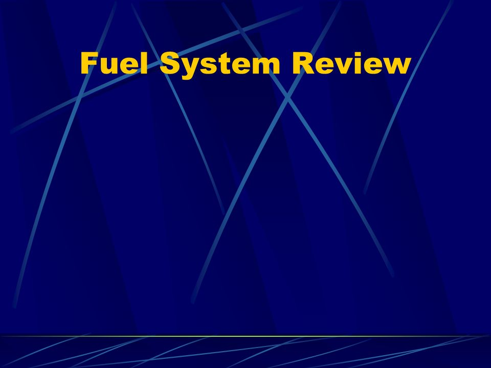 Fuel System Review
