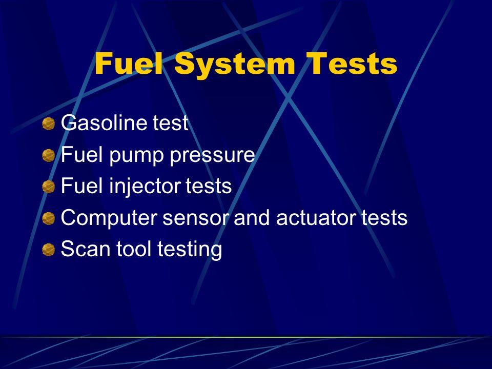 Fuel System Tests Gasoline test Fuel pump pressure Fuel injector tests