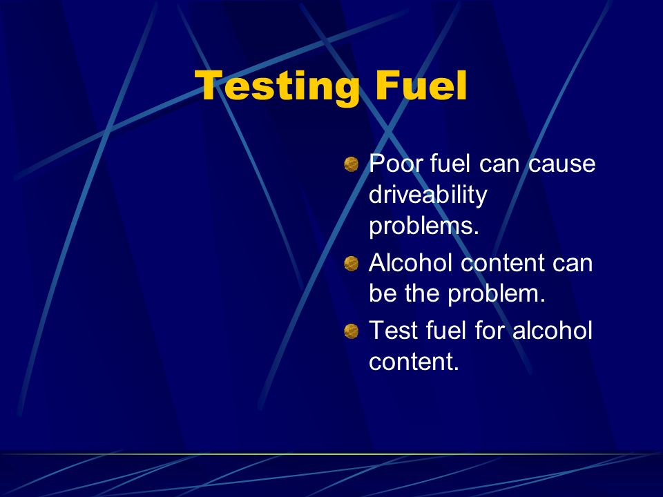 Testing Fuel Poor fuel can cause driveability problems.