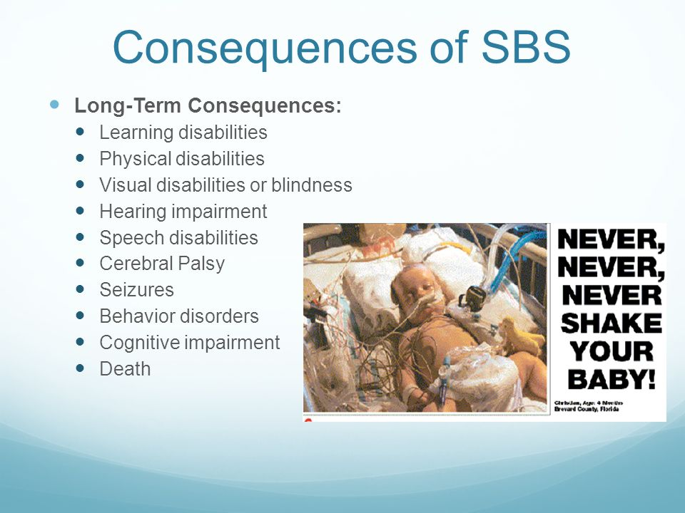 Consequences of SBS Long-Term Consequences: Learning disabilities