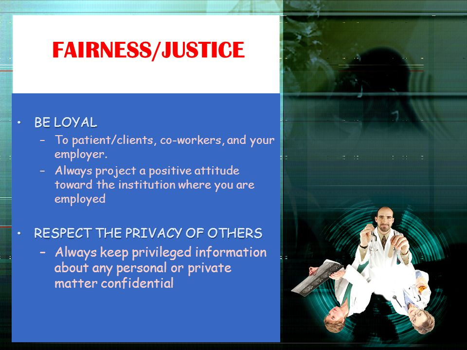 FAIRNESS/JUSTICE BE LOYAL RESPECT THE PRIVACY OF OTHERS