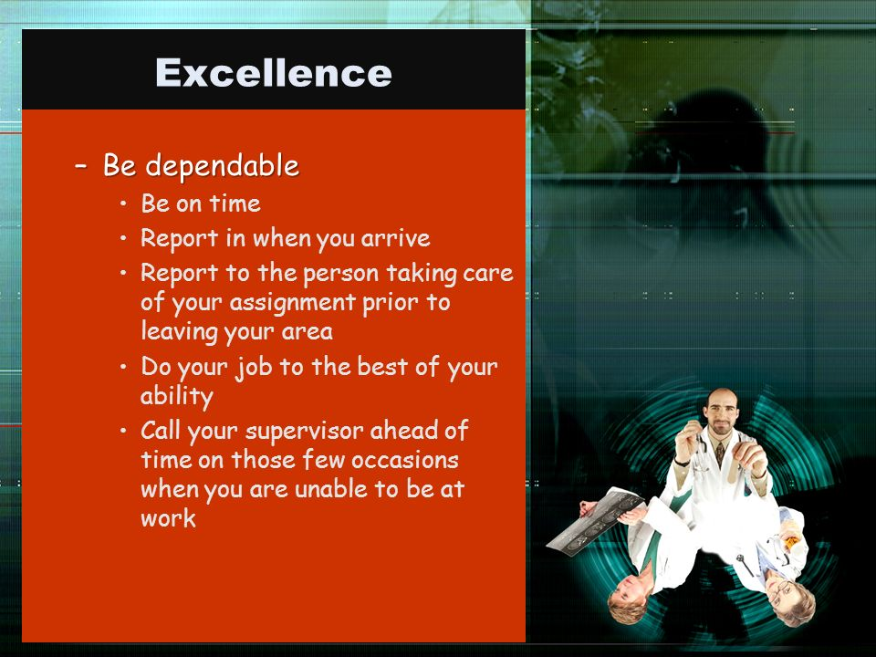 Excellence Be dependable Be on time Report in when you arrive