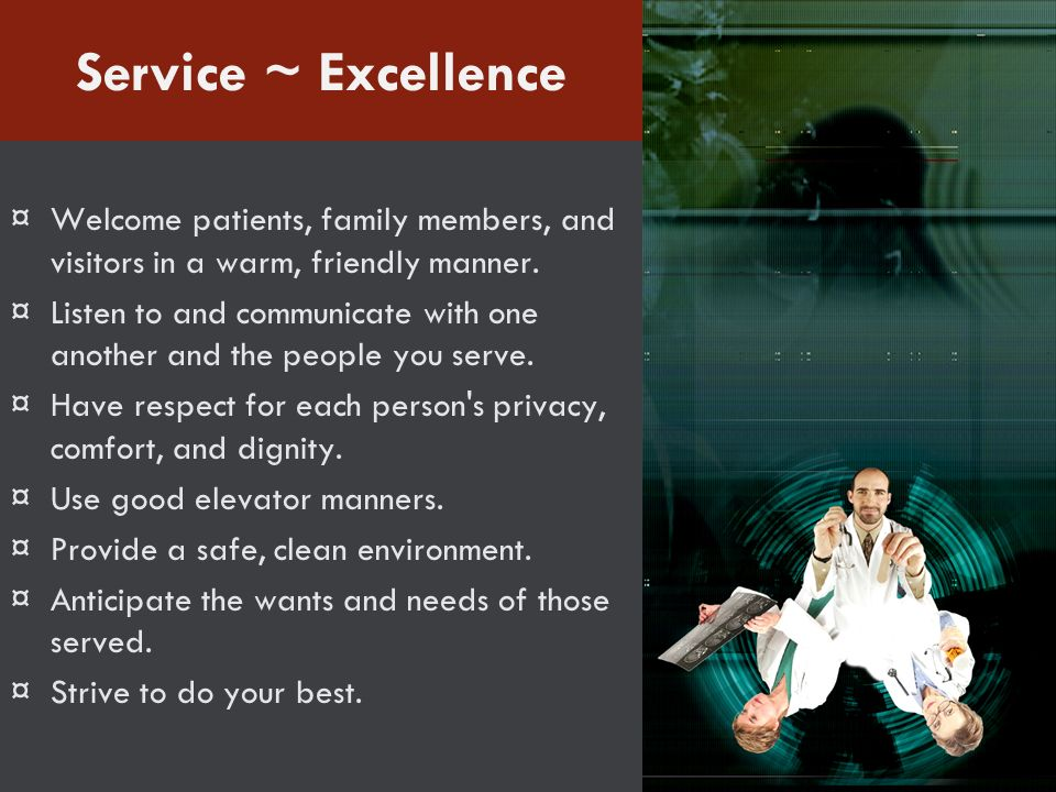 Service ~ Excellence Welcome patients, family members, and visitors in a warm, friendly manner.