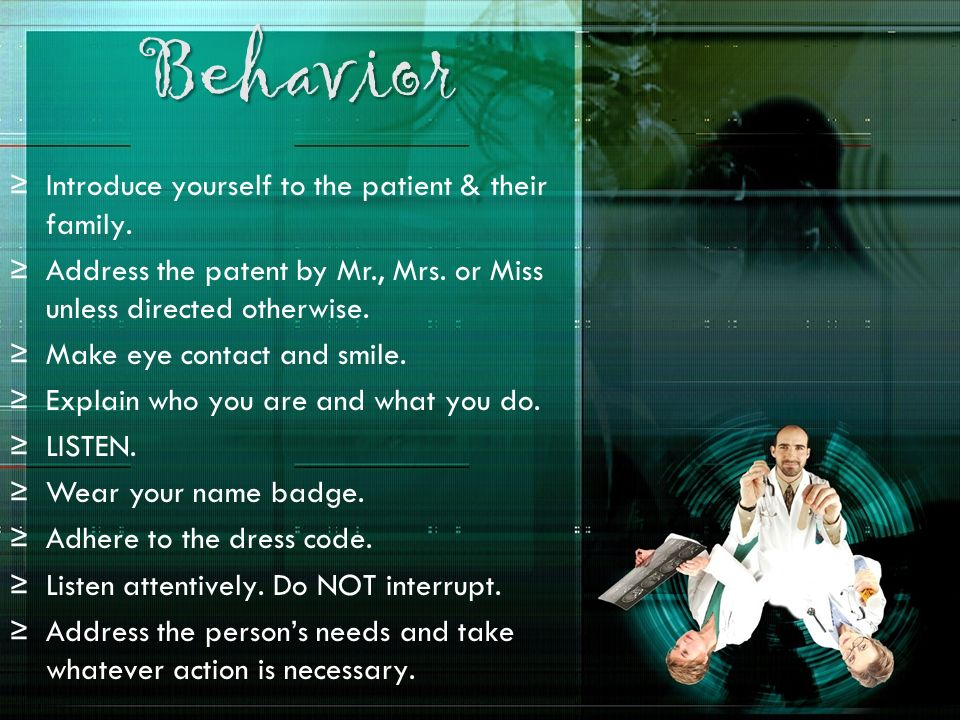 Behavior Introduce yourself to the patient & their family.