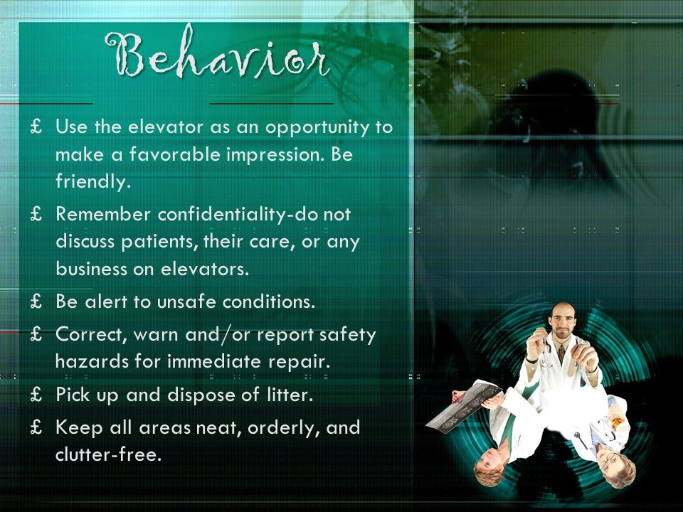 Behavior Use the elevator as an opportunity to make a favorable impression. Be friendly.