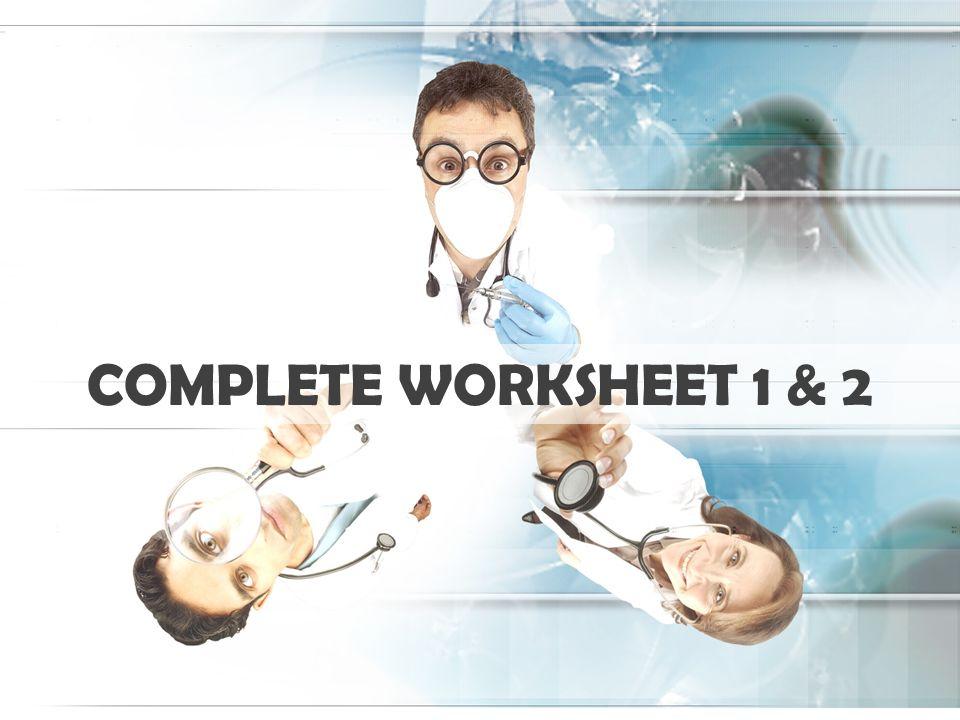 Complete worksheet 1 & 2