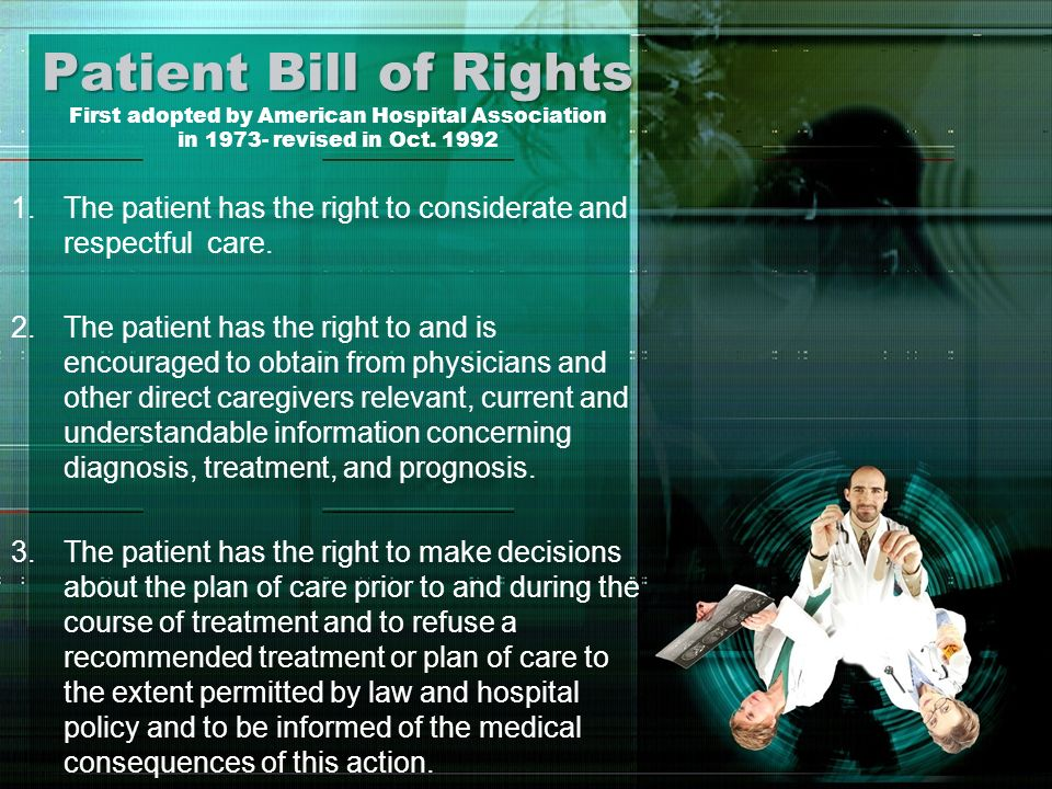 Patient Bill of Rights First adopted by American Hospital Association in 1973- revised in Oct. 1992