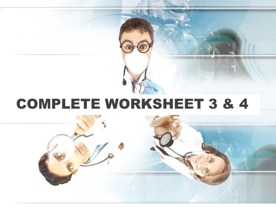 Complete worksheet 3 & 4