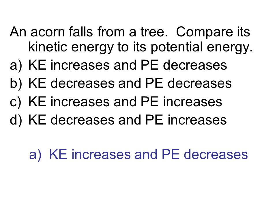 a) KE increases and PE decreases