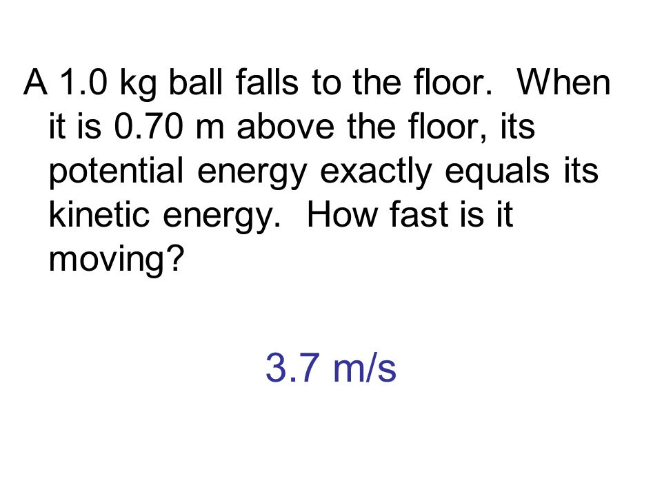 A 1. 0 kg ball falls to the floor. When it is 0