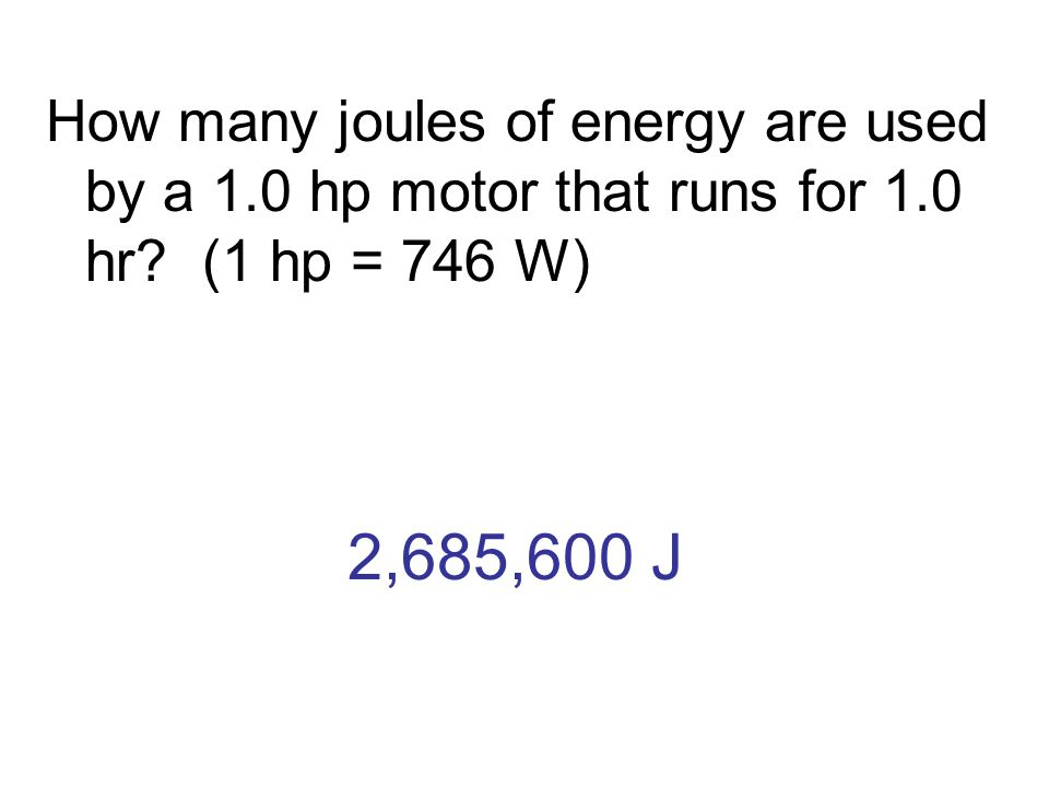 How many joules of energy are used by a 1. 0 hp motor that runs for 1