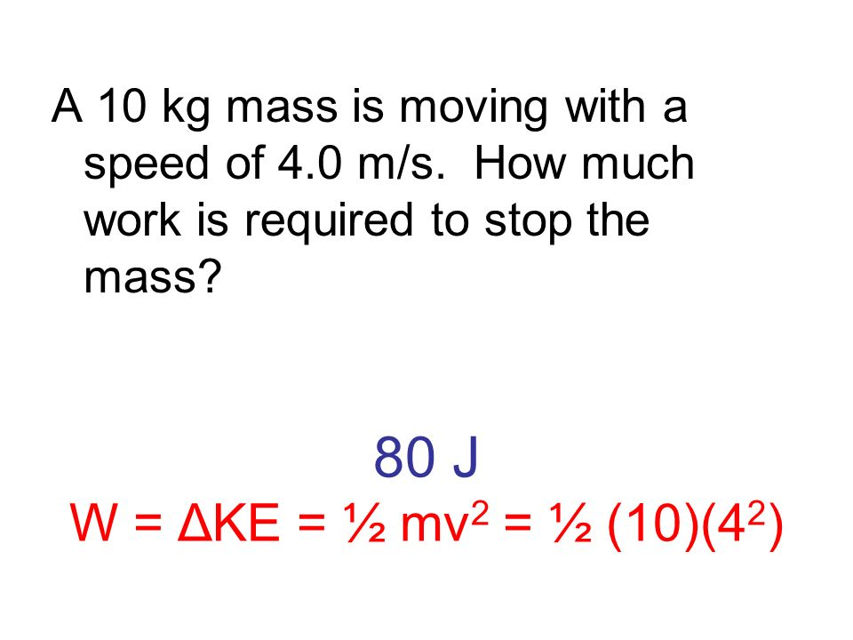 A 10 kg mass is moving with a speed of 4. 0 m/s