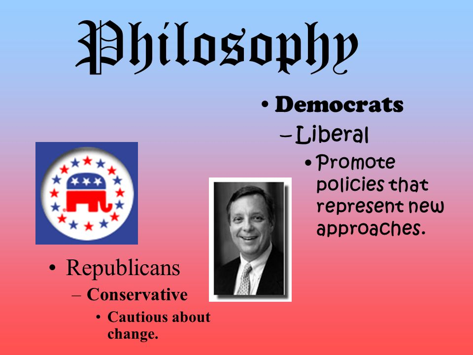 Philosophy Democrats Republicans Liberal
