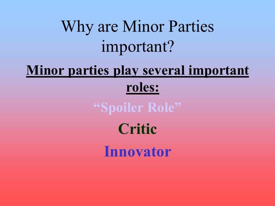 Why are Minor Parties important