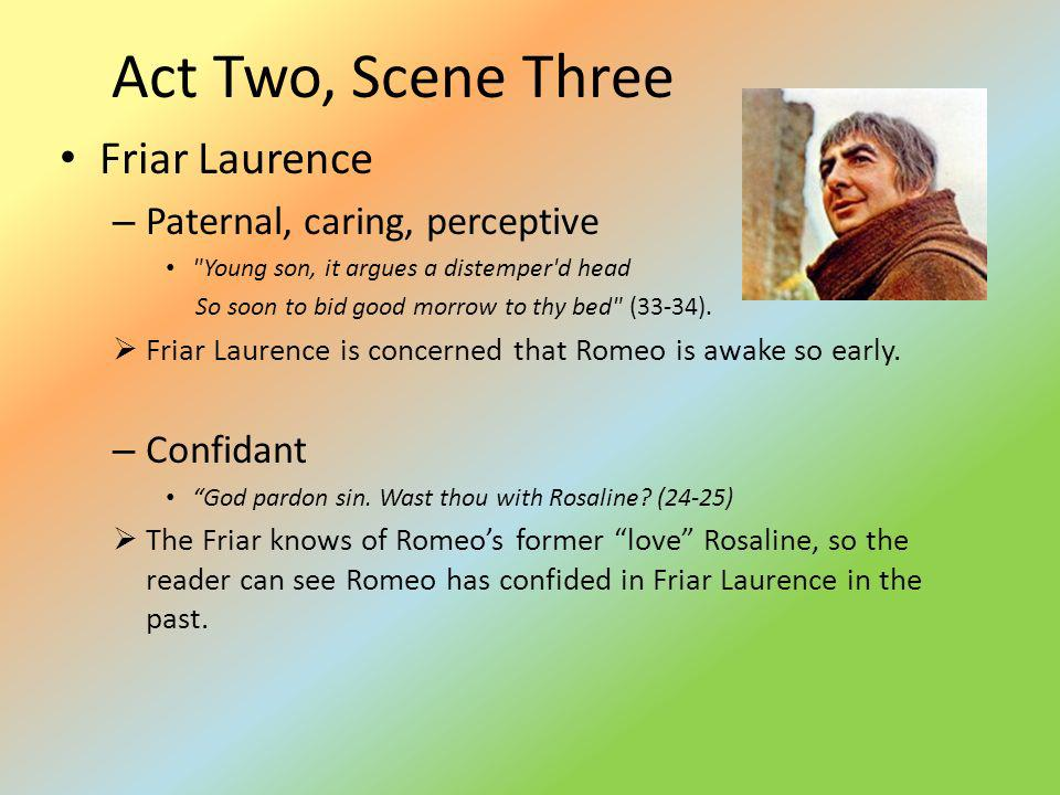 Act Two, Scene Three Friar Laurence Paternal, caring, perceptive