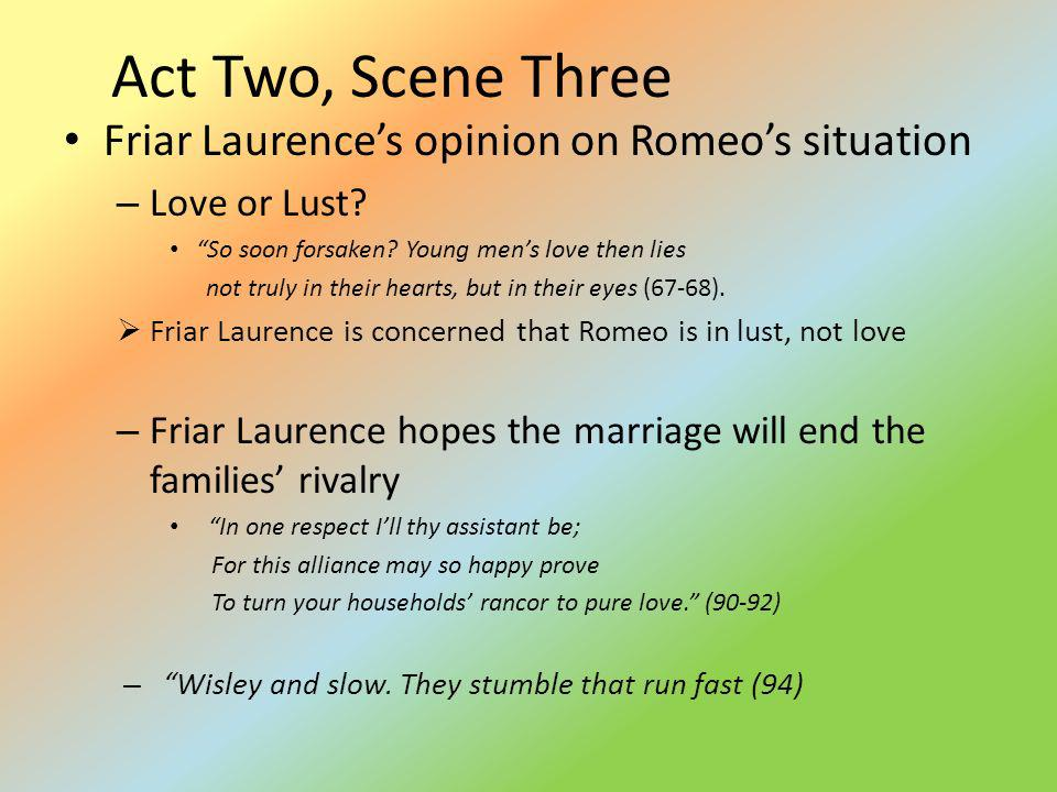 Act Two, Scene Three Friar Laurence's opinion on Romeo's situation