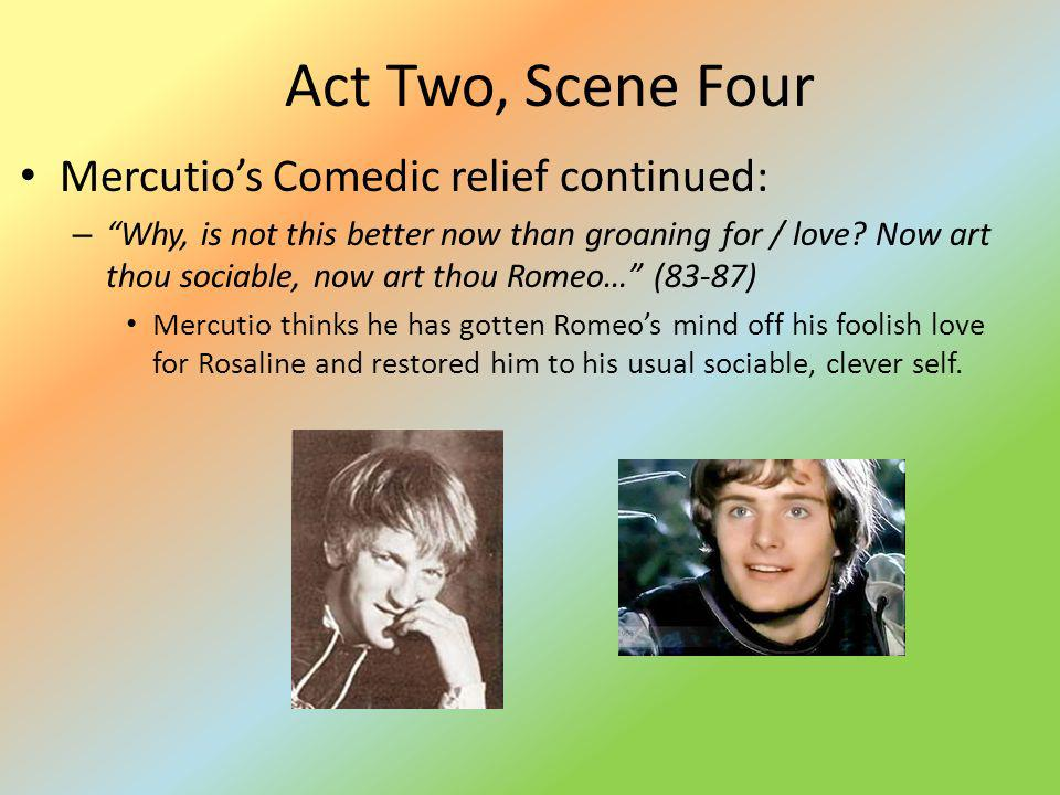 Act Two, Scene Four Mercutio's Comedic relief continued: