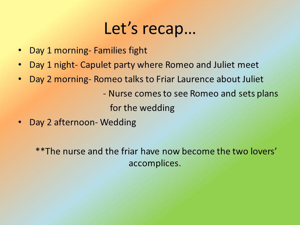 **The nurse and the friar have now become the two lovers' accomplices.