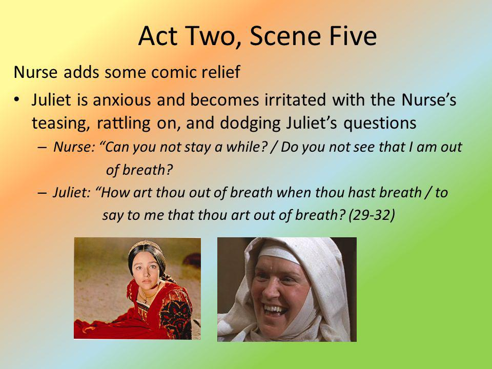 Act Two, Scene Five Nurse adds some comic relief