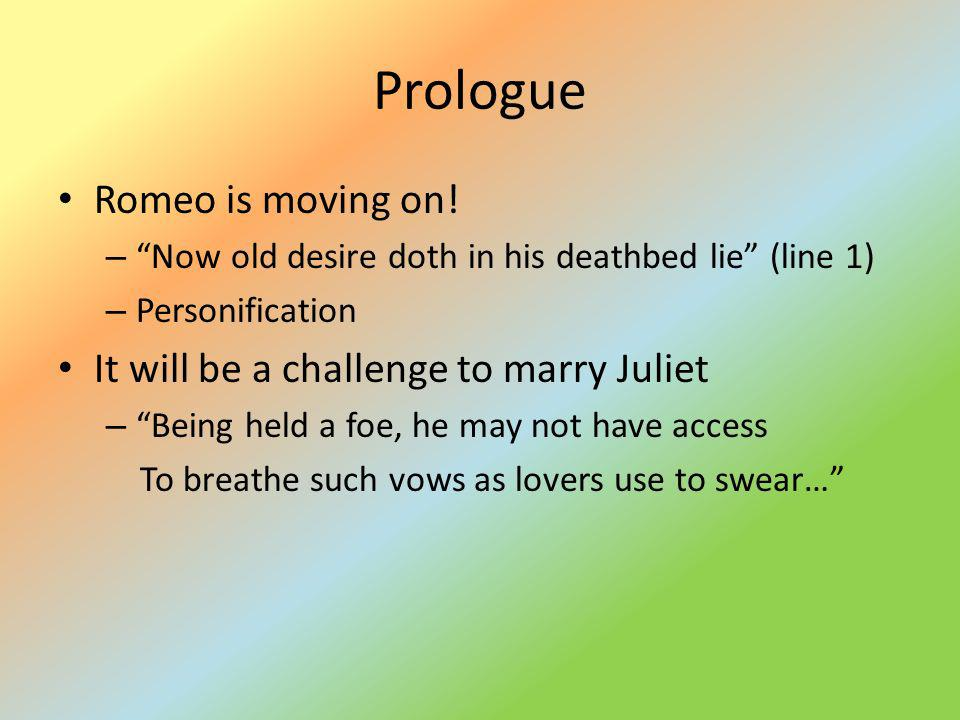 Prologue Romeo is moving on! It will be a challenge to marry Juliet