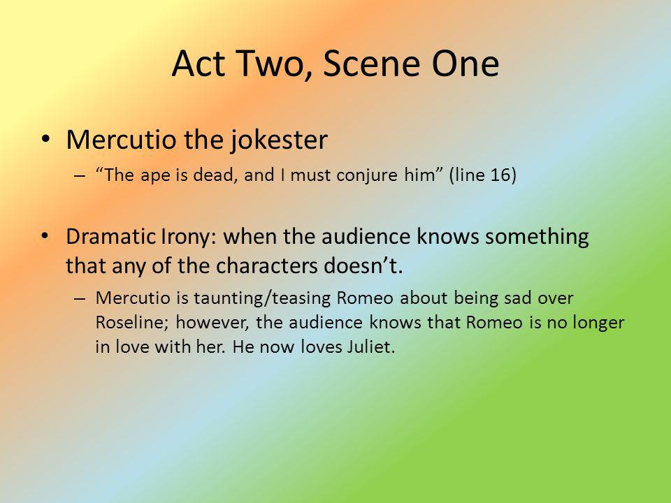 Act Two, Scene One Mercutio the jokester