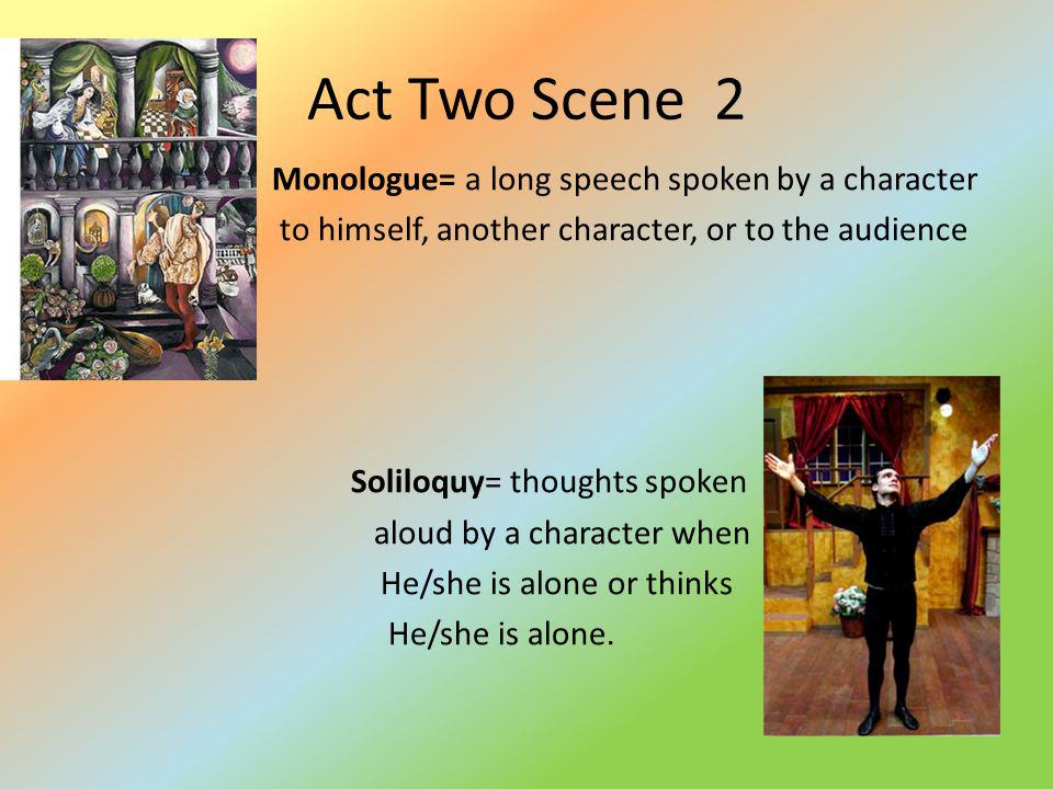 Act Two Scene 2 Monologue= a long speech spoken by a character