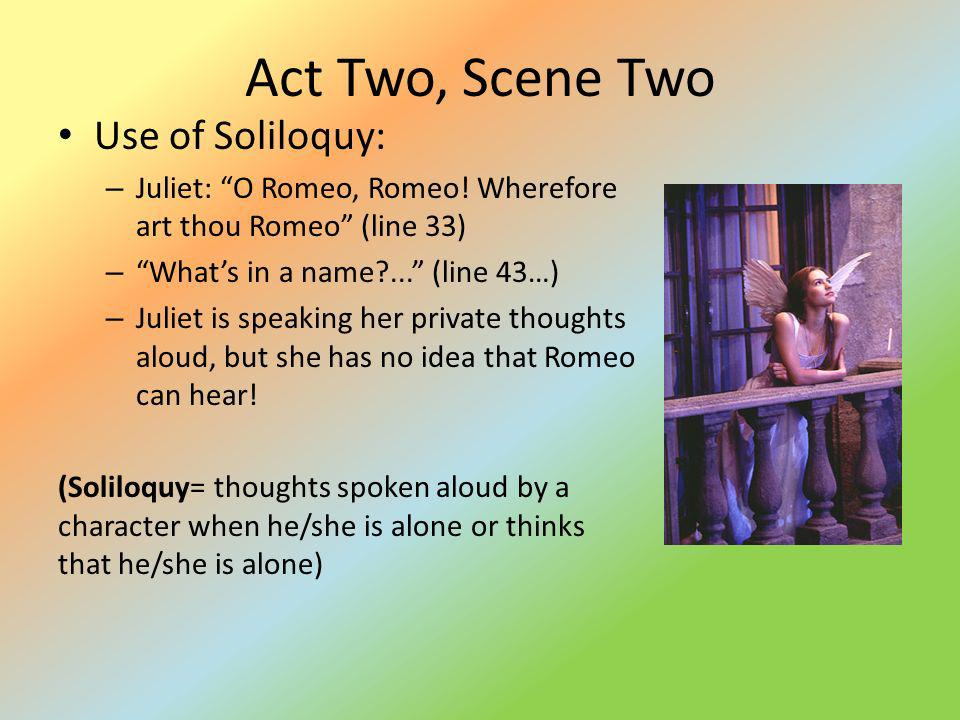 Act Two, Scene Two Use of Soliloquy: