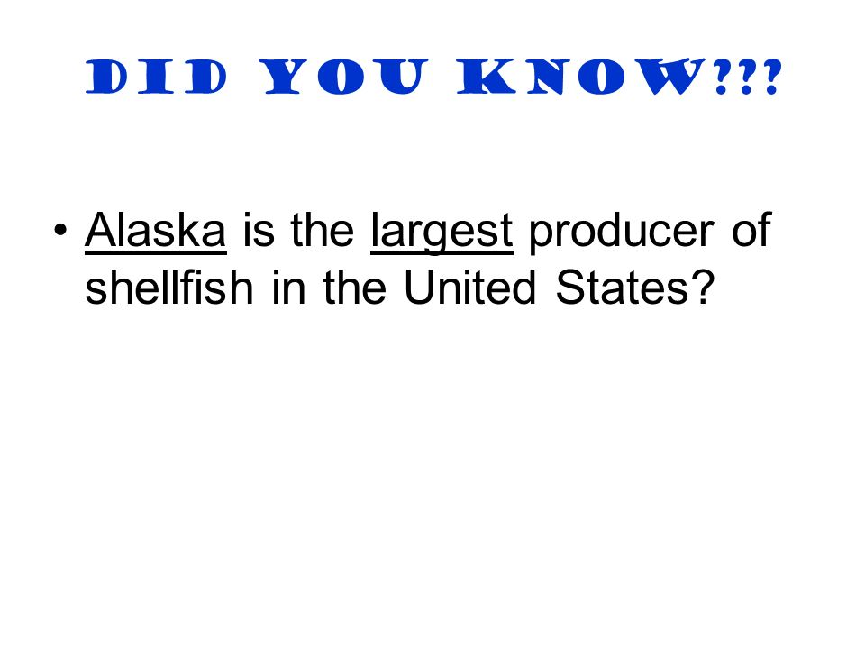 Alaska is the largest producer of shellfish in the United States