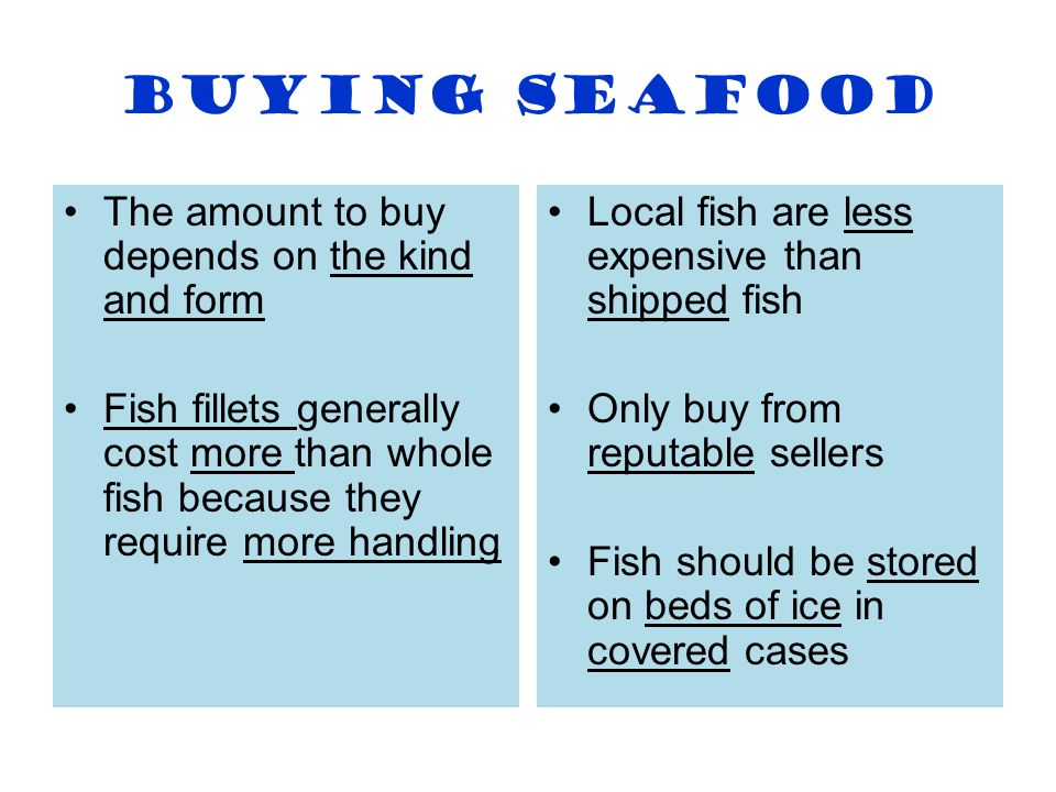 Buying Seafood The amount to buy depends on the kind and form