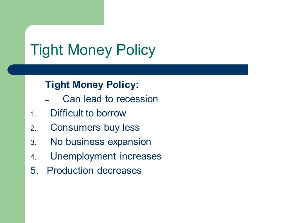 Tight Money Policy Tight Money Policy: Can lead to recession
