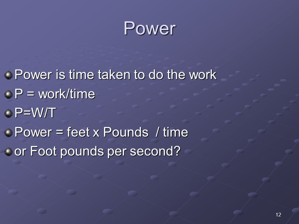 Power Power is time taken to do the work P = work/time P=W/T