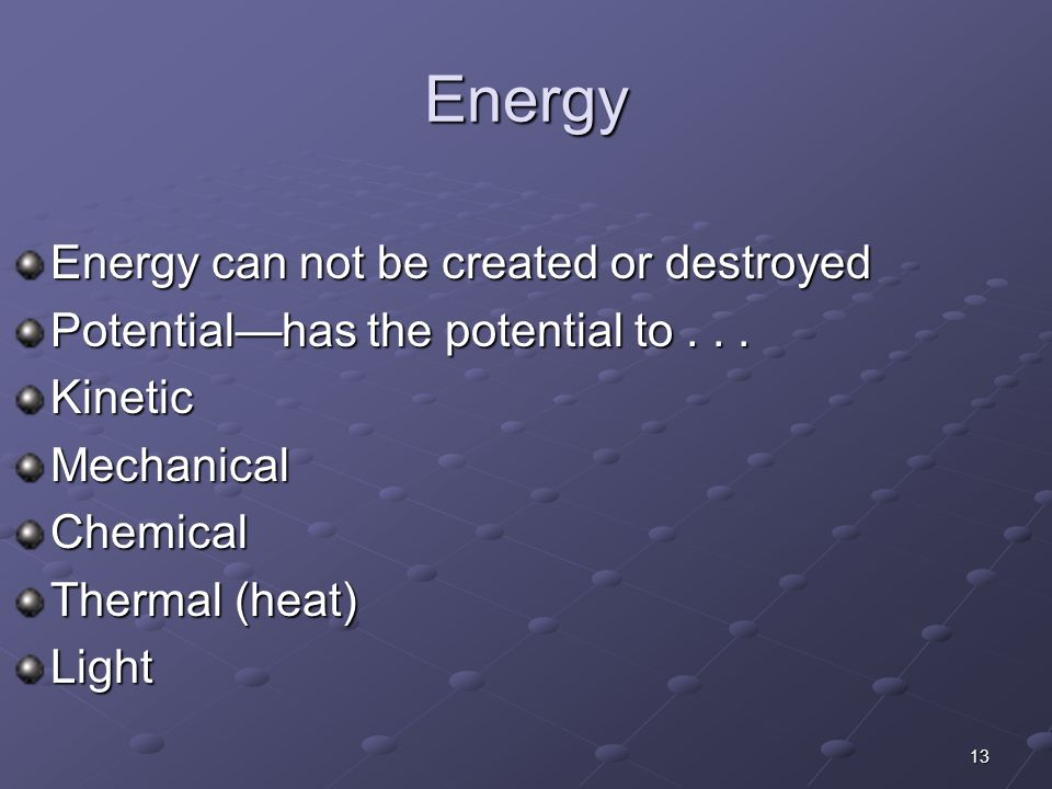 Energy Energy can not be created or destroyed